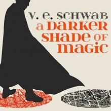 A Darker Shade of Magic: A Darker Shade of Magic, Book 1 - Tantor Audio,V E Schwab,Steven Crossley