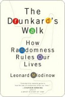 The Drunkard's Walk: How Randomness Rules Our Lives - Leonard Mlodinow