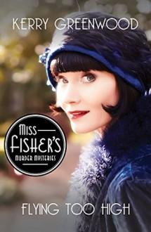 Flying Too High: Miss Fisher's Murder Mysteries - Kerry Greenwood