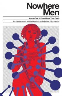 Nowhere Men, Vol. 1: Fates Worse Than Death - Eric Stephenson