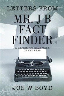 Letters from Mr. J B Fact Finder: A Letter for Each Week of the Year - Joe W. Boyd