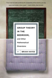 Group Theory in the Bedroom, and Other Mathematical Diversions - Brian Hayes