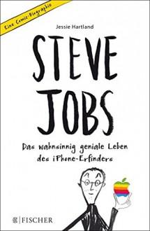 Steve Jobs - Das wahnsinnig geniale Leben des iPhone-Erfinders. Eine Comic-Biographie - Jessie Hartland,Ulrike Schimming