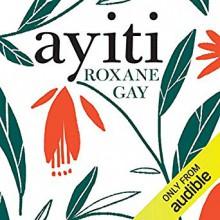 Ayiti - Roxane Gay