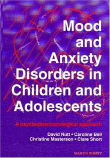 Mood And Anxiety Disorders In Children And Adolescents: A Psychopharmacological - David J. Nutt