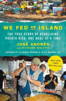 We Fed an Island: The True Story of Rebuilding Puerto Rico, One Meal At a Time - Richard Wolffe,José Andrés