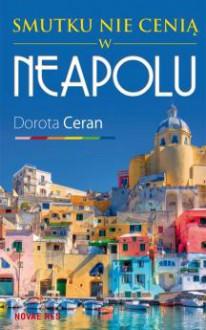 Smutku nie cenią w Neapolu - Dorota Ceran