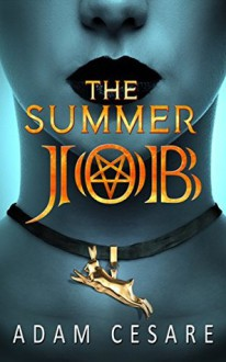 The Summer Job: A Satanic Thriller - Adam Cesare