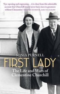 First Lady: The Life and Wars of Clementine Churchill - Sonia Purnell