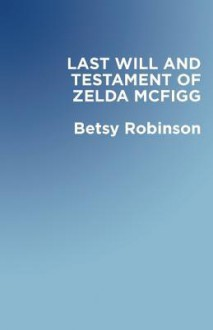 The Last Will & Testament of Zelda McFigg - Betsy Robinson