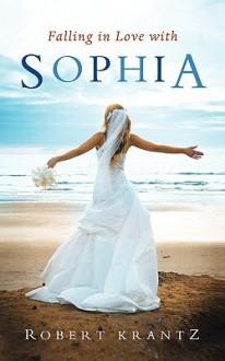 Falling in Love with Sophia - Robert Krantz