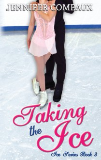 Taking The Ice - Jennifer Comeaux