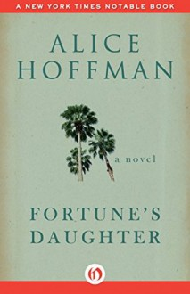Fortune's Daughter: A Novel - Alice Hoffman