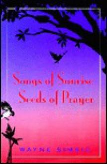 Songs Of Sunrise, Seeds Of Prayer - Wayne Simsic