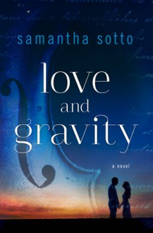 Love and Gravity: A Novel - Samantha Sotto