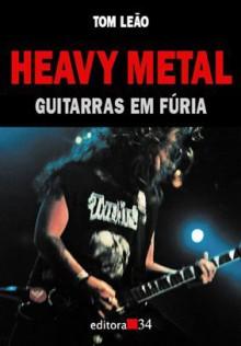 Heavy Metal: guitarras em fúria - Tom Leão