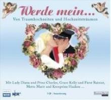 Werde mein!: Von Traumhochzeiten und Hochzeitsträumen - Diverse, Hannes Jaenicke, Heikko Deutschmann, Lady Di