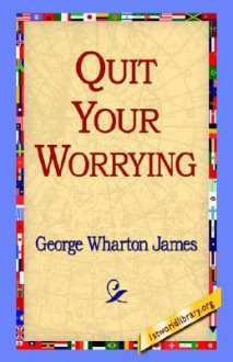 Quit Your Worrying - George James