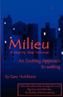 Milieu: A Step by Step Writing Tutorial - Gray Hutchison