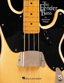 The Fender Bass: An Illustrated History - J.W. Black