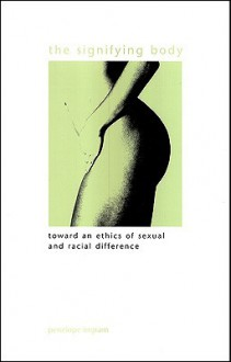 The Signifying Body: Toward an Ethics of Sexual and Racial Difference (Suny Series in Gender Theory) - Penelope Ingram
