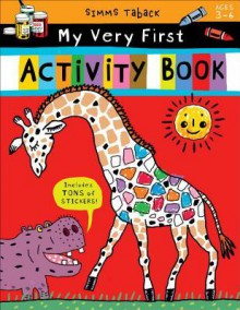 Simms Taback: My Very First Activity Book - Simms Taback