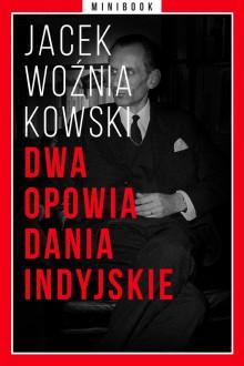Dwa opowiadania indyjskie. Minibook - Jacek Woźniakowski