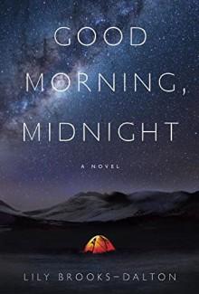 Good Morning, Midnight: A Novel - Lily Brooks-Dalton