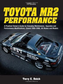Toyota MR2 Performance HP1553: A Practical Owner's Guide for Everyday Maintenance, Upgrades and PerformanceModifications. Covers 1985-2005, All Makes and Models - Terry Heick
