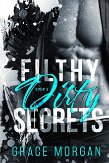 Filthy Dirty Secrets: Filthy Dirty Alpha Book 2 - Grace Morgan