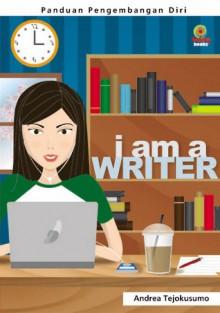 I am a Writer (Seri Pengembangan Diri) - Andrea Tejokusumo