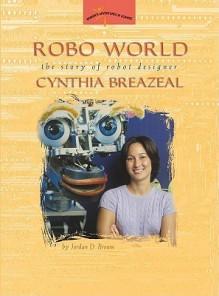 Robo World: The Story of Robot Designer Cynthia Breazeal (Women's Adventures in Science (Joseph Henry Press)) - Jordan D. Brown