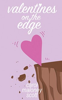 Valentines on the Edge: Three Romantic Comedy Short Stories - Carol Maloney Scott,Nick Rissmeyer