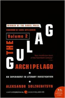 Gulag Archipelago: An Experiment in Literary Investigation, Volume 2 - Aleksandr I. Solzhenitsyn, Thomas P. Whitney (Translator), Foreword by Anne Applebaum