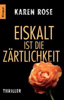 Eiskalt ist die Zärtlichkeit (German Edition) - Karen Rose,Elisabeth Hartmann