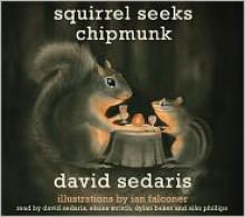 Squirrel Seeks Chipmunk: A Modest Bestiary - Read by David Sedaris, Read by Elaine Stritch, Read by Dylan Baker, Read by Sian Phillips, Read by Cherry Jones