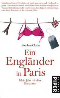 Ein Engländer in Paris. Mein Jahr mit den Franzosen - Stephen Clarke