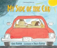 My Side of the Car - Kate Feiffer, Jules Feiffer