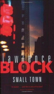 Small Town: A Novel of New York - Lawrence Block
