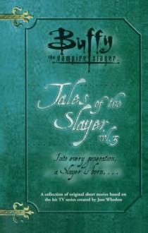 Tales of the Slayer, Volume 3 (Buffy the Vampire Slayer) - Yvonne Navarro, Christopher Golden, Nancy Holder, Mel Odom