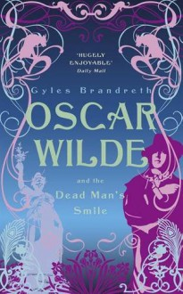 Oscar Wilde and the Dead Man's Smile - Gyles Brandreth