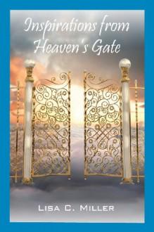 Inspirations from Heaven's Gate - Lisa C. Miller