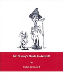 Mr. Bunny's Guide to ActiveX - Carlton Egremont III