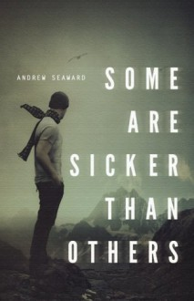 Some Are Sicker Than Others - Andrew Seaward