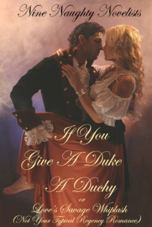 If You Give a Duke a Duchy, Or, Love's Savage Whiplash - Sydney Somers, Kate Davies, P.G. Forte, Kelly Jamieson, Meg Benjamin, Skylar Kade, Erin Nicholas, Juniper Bell, Nine Naughty Novelists, Kinsey Holley, Lance Thomson