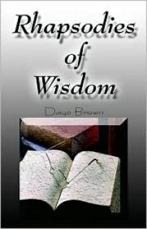 Rhapsodies of Wisdom - Dayo Brown