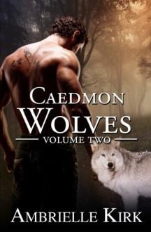 Caedmon Wolves (3 Book Bundle) Volume II - Ambrielle Kirk,Amber Ella Monroe