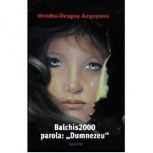 Balchis 2000 parola: Dumnezeu - Ovidiu Dragos Argeșanu