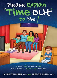 Please Explain Time Out to Me: A Story for Children and Do-It-Yourself Manual for Parents - Laurie Zelinger,Fred Zelinger