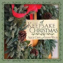 A Keepsake Christmas - Alice Gray, Susan Wales
